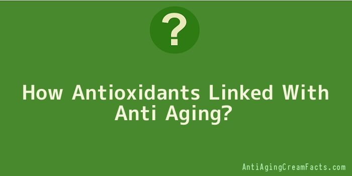 How Antioxidants Linked With Anti Aging
