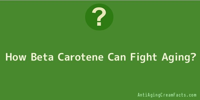 How Beta Carotene Can Fight Aging