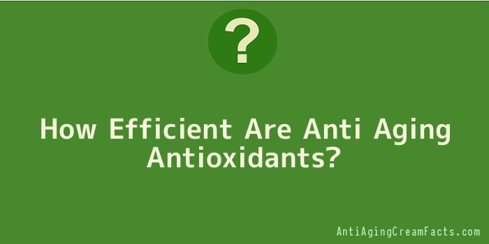 How Efficient Are Anti Aging Antioxidants