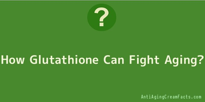 How Glutathione Can Fight Aging