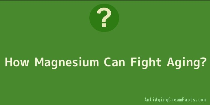 How Magnesium Can Fight Aging
