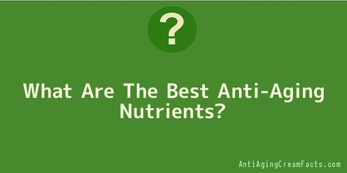 What Are The Best Anti-Aging Nutrients