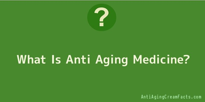 What Is Anti Aging Medicine