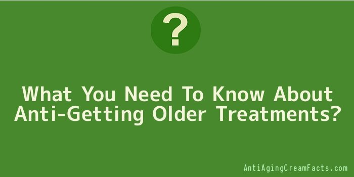 What You Need To Know About Anti-Getting Older Treatments