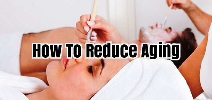 How To Reduce Aging